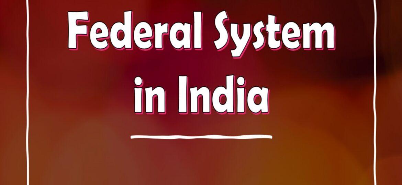 FEDERAL SYSTEMS IN INDIA - Payal Ramesh Wayal